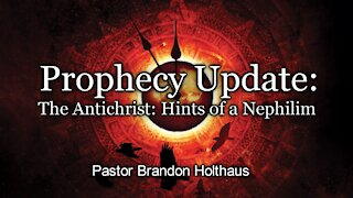 Prophecy Update: The Antichrist: Hints of a Nephilim