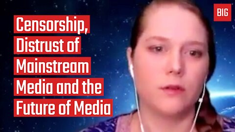 Censorship, Distrust of Mainstream Media and the Future of Media - Elizabeth Vos