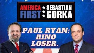 Paul Ryan: RINO Loser. Boris Epshteyn with Sebastian Gorka on AMERICA First