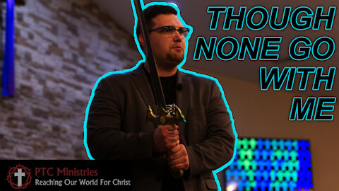 """""""Though None Go With Me"""" 
