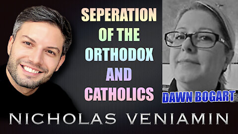 Dawn Bogart Discusses The Separation Of The Orthodox and Catholics with Nicholas Veniamin