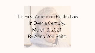 The First American Public Law in Over a Century March 3, 2021 By Anna Von Reitz