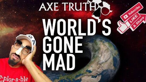 The Axetruth Show -The Worlds Gone Mad