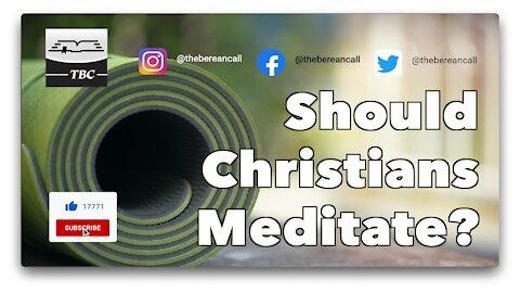 Should Christians Meditate?