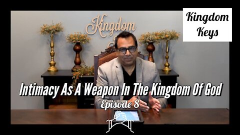 "Kingdom Keys: Episode 8 ""Intimacy As A Weapon In The Kingdom Of God"""