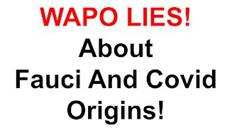 WAPO Lies About Fauci And Covid Origins!
