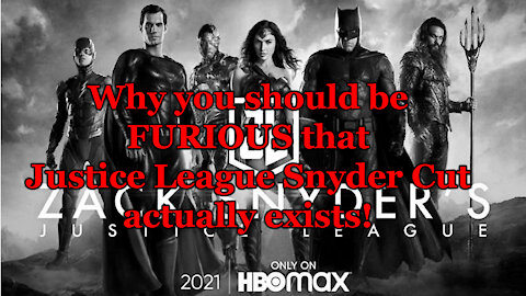 Why you should be FURIOUS that Justice League Snyder Cut actually exists!