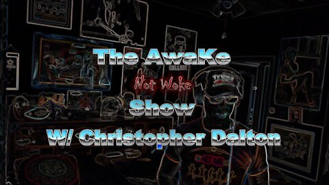 The Awake NOT Woke Show With CHRISTOPHER DALTON