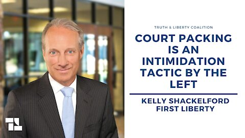Kelly Shackelford: Court Packing Is an Intimidation Tactic by the Left