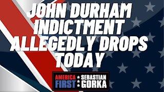 Sebastian Gorka FULL SHOW: John Durham indictment allegedly drops today