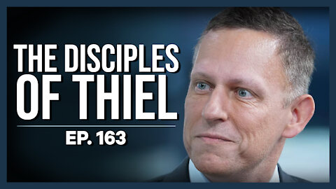 The Disciples of Thiel   Ep. 163