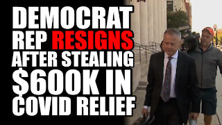 Democrat Rep RESIGNS After Stealing $600k in Covid Relief