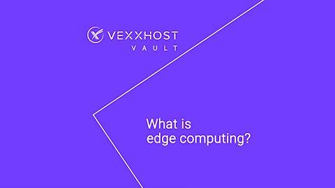 What is Edge Computing?   VEXXHOST Vault