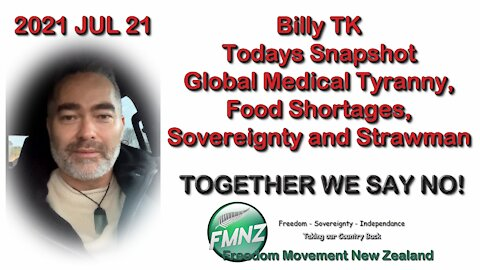 2021 JUL 21 Billy TK Snapshot Global Medical Tyranny, Food Shortages, Sovereignty and Strawman