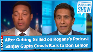 After Getting Grilled on Rogans's Podcast Sanjay Gupta Crawls Back to Don Lemon