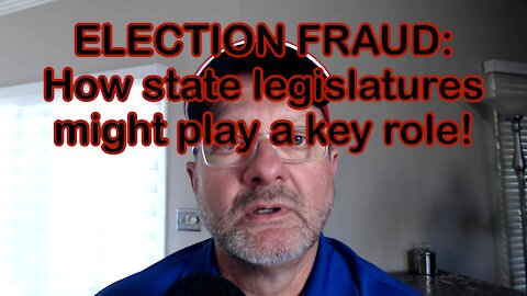 ELECTION FRAUD: How state legislatures might play a key role!