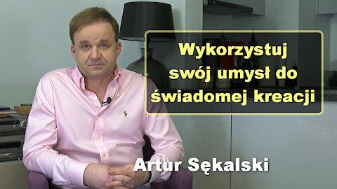 Wykorzystuj swój umysł do świadomej kreacji - Artur Sękalski