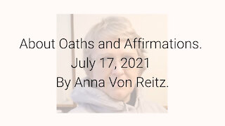 About Oaths and Affirmations July 17, 2021 By Anna Von Reitz