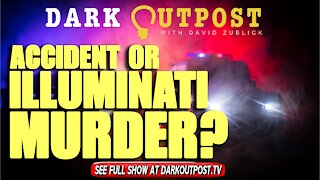 Dark Outpost 10-14-2021 Accident Or Illuminati Murder?