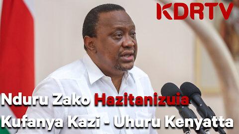 Nduru Zako Hazitanizuia Kufanya Kazi – Uhuru Blasts Ruto KDRTV