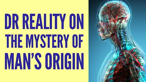 Dr Reality Talks About The Ongoing Mystery Of Man's Origins
