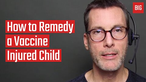 How to Remedy a Vaccine Injured Child - Larry Cook