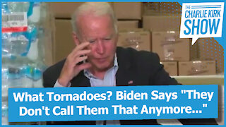 """What Tornadoes? Biden Says """"They Don't Call Them That Anymore..."""""""