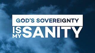GOD'S SOVEREIGNTY IS MY SANITY | PASTOR SHANE IDLEMAN