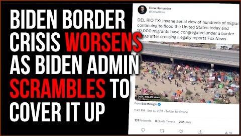 Biden Border Crisis WORSENS As Administration Scrambles To Cover It Up