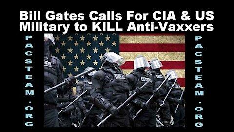 Bill Gates Calls For CIA & US Military to KILL Anti-Vaxxers