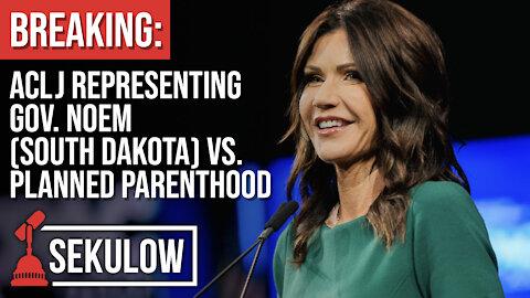 BREAKING: ACLJ Representing Gov. Noem (South Dakota) vs. Planned Parenthood