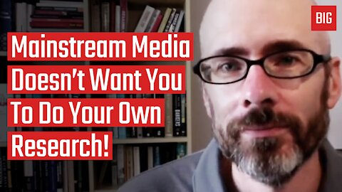 Mainstream Media Doesn't Want You To Do Your Own Research! - James Corbett