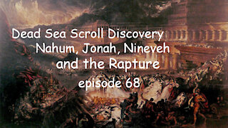 Dead Sea Scroll Discovery, Nahum, Jonah, Nineveh and the Rapture. Episode 68