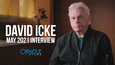 DAVID ICKE Interview | Oracle Films | May 2021