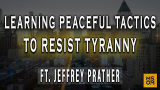 Learning Peaceful Tactics To Resist Tyranny Ft. Jeffrey Prather - MSOM Ep. 356
