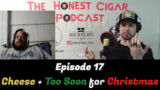 The Honest Cigar Podcast (Episode 17) - Cheese + Too Early for Christmas