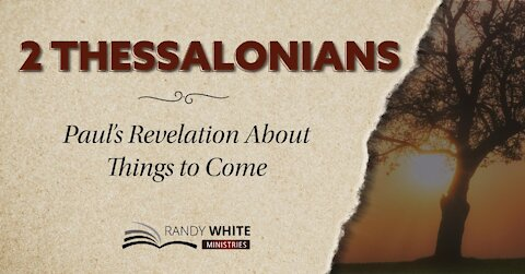 Session 3   2 Thessalonians: Paul's Revelation About Things to Come   2 Thessalonians 2:6-9