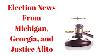Election News From Michigan, Georgia, and Justice Alito.