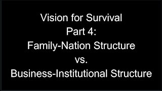 Vision for Survival, Part 4: Family-Nation Structure vs. Business-Institutional Structure