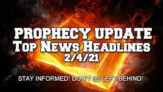 Prophecy Update Top News Headlines - 2/4/21