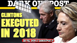 Dark Outpost 03-12-2021 Clintons Executed in 2018
