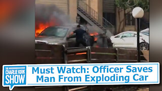Must Watch: Officer Saves Man From Exploding Car