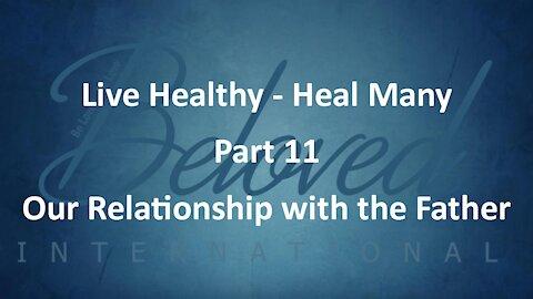 """Live Healthy - Heal Many (part 11) """"Our Relationship with the Father"""""""