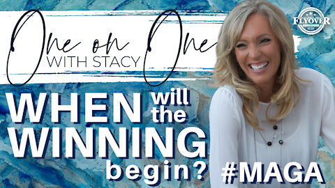 When Will The Winning Begin? #MAGA   One On One with Stacy