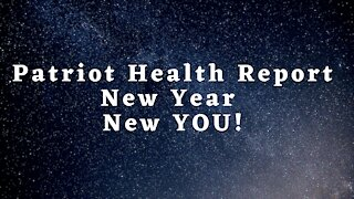 Patriot Health Report! 01-02-21 New Year New YOU!