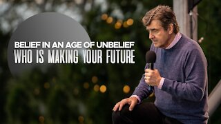 Belief in an Age of Unbelief - Who is Making Your Future?
