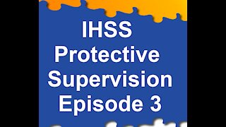 Episode 3: Engagement in Potentially Dangerous Activities   IHSS Protective Supervision