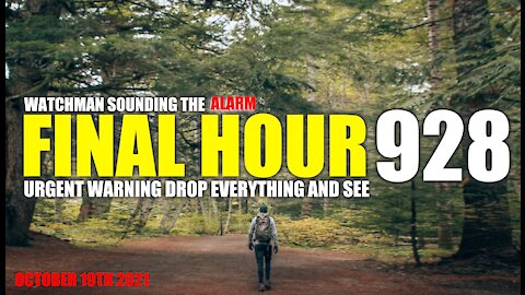 FINAL HOUR 928 - URGENT WARNING DROP EVERYTHING AND SEE - WATCHMAN SOUNDING THE ALARM