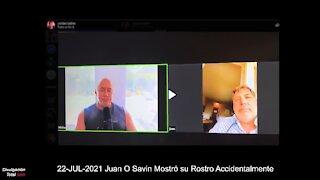 22-JUL-2021 Juan O Savin Mostró su Rostro Accidentalmente