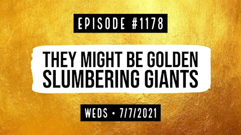 #1178 They Might Be Golden Slumbering Giants